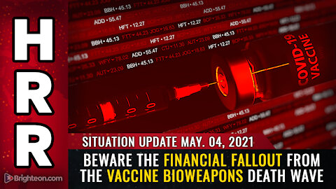 Situation Update 05/04/21 - Beware the financial FALLOUT from the vaccine bioweapons death wave