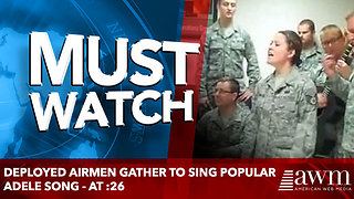 Deployed Airmen Gather To Sing Popular Adele Song - At :26 - Video