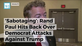 'Sabotaging' Rand Paul Hits Back Over Democrat Attacks Against Trump - Video