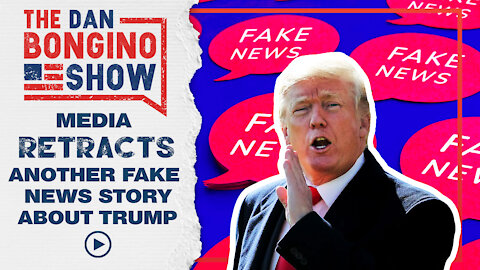 Media Retracts Another Fake News Story About Trump