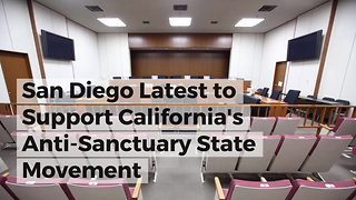 San Diego Latest to Support California's Anti-Sanctuary State Movement