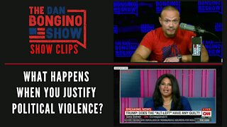 What Happens When You Justify Political Violence? - Dan Bongino Show Clips