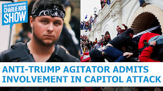 Anti-Trump Agitator Admits Involvement In Capitol Attack - The Charlie Kirk Show