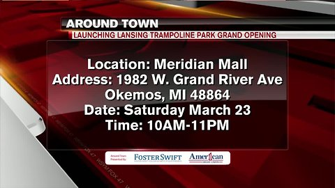 Around Town 3/22/19: Launching Lansing Trampoline Park Grand Opening