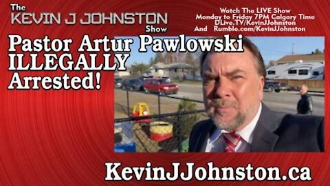Pastor Artur Pawlowski Has Been Arrested in Calgary THE KEVIN J JOHNSTON SHOW