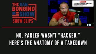 "No, Parler wasn't ""hacked."" Here's The Anatomy Of A Takedown - Dan Bongino Show Clips"