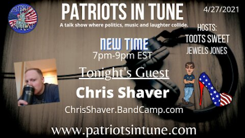PATRIOTS IN TUNE Show #354: CHRIS SHAVER #TootsdaySpotlightMusic 4/27/2021