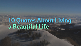 10 Quotes about Living a Beautiful Life - Video