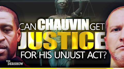 Can Chauvin Get Justice for his Unjust Act?
