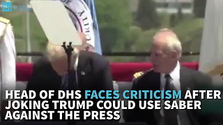 Head Of DHS Faces Criticism After Joking Trump Could Use Saber Against The Press - Video
