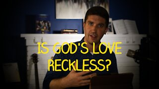 Is God's Love Reckless?