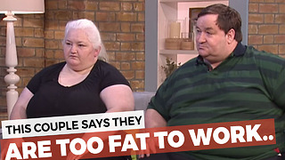 "This Couple Thinks They Are ""Too Fat To Work"" - Video"