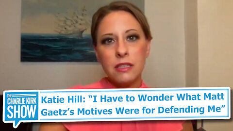 "Katie Hill: ""I Have to Wonder What Matt Gaetz's Motives Were for Defending Me"""