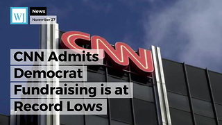 CNN Admits Democrat Fundraising is at Record Lows - Video