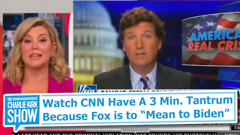 "Watch CNN Have A 3 Min. Tantrum Because Fox is to ""Mean to Biden"""