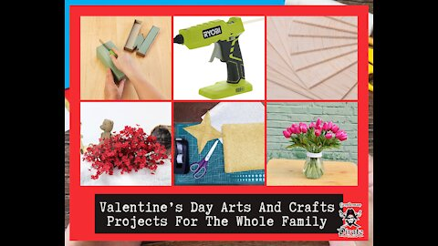 Valentine's Day Arts And Crafts Projects For The Whole Family