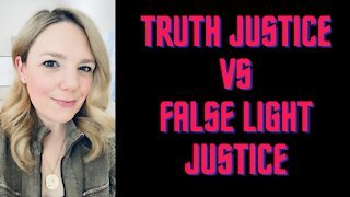 TRUTH JUSTICE VS FALSE LIGHT JUSTICE