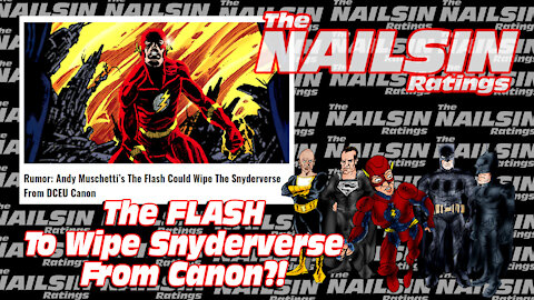 The Nailsin Ratings:The Flash To Wipe Snyderverse From Canon?!