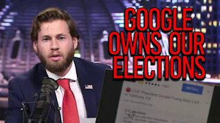 GOOGLE OWNS OUR ELECTIONS