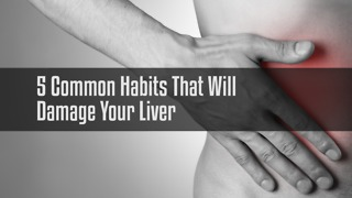 5 Common Habits That Will  Damage Your Liver - Video