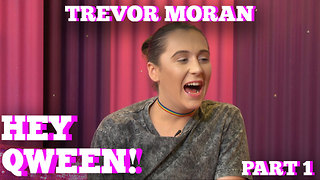 TREVOR MORAN on HEY QWEEN! with Jonny McGovern Part 1 - Video