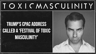 Trump's CPAC Address Called a 'Festival Of Toxic Masculinity'