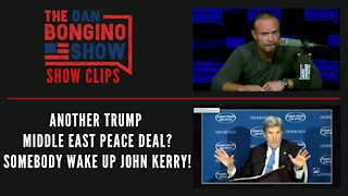 Another Trump Middle East Peace Deal? Somebody Wake Up John Kerry! - Dan Bongino Show Clips