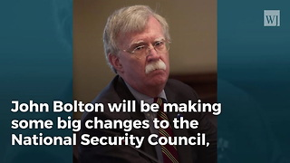 John Bolton Informs DC Staffers That He's Cleaning House With High-level Shakeups - Video