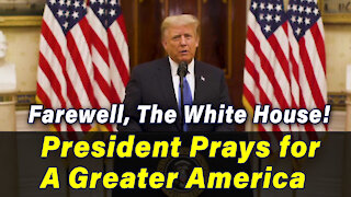 Farewell, The White House! President Prays for A Greater America
