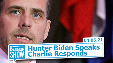 Hunter Biden Speaks—Charlie Responds | The Charlie Kirk Show