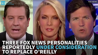 Three Fox News Personalities Reportedly Under Consideration To Replace O'Reilly - Video