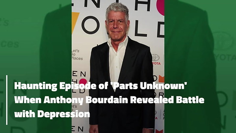 Haunting Episode of 'Parts Unknown' When Anthony Bourdain Revealed Battle with Depression