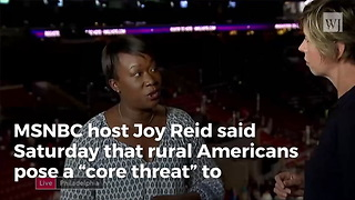 Rural Americans Are The 'Core Threat' To Democracy According To Msnbc's Joy Reid - Video
