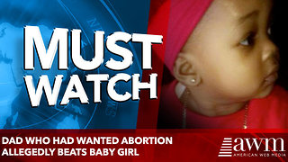 Dad Who Had Wanted Abortion Allegedly Beats Baby Girl - Video