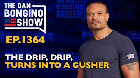 Ep. 1364 The Drip, Drip, Turns Into a Gusher