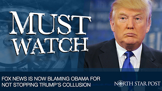 Fox News Is Now Blaming Obama For Not Stopping Trump's Collusion - Video