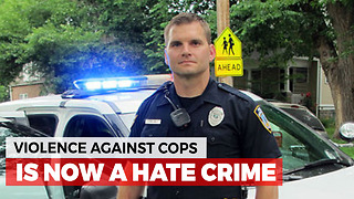 Violence Against Officers Is Now A Hate Crime - Video