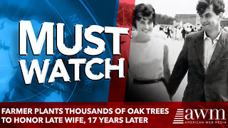 Farmer Plants Thousands of Oak Trees to Honor Late Wife, 17 years later - Video