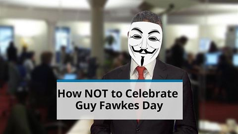 How NOT to Celebrate Guy Fawkes Day