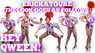 "Erickatoure Plays ""The Look Goes As Follows"": Hey Qween! BONUS - Video"