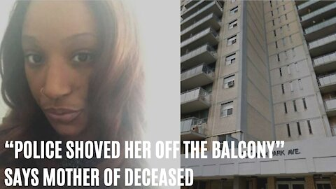 Mom Of Deceased Toronto Woman Says Police 'Shoved Her Off The Balcony'