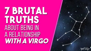 7 Brutal Truths About Being In A Relationship With A Virgo