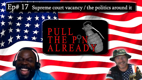 Pull the Pin Already (Episode #17): Supreme court vacancy and the politics around it
