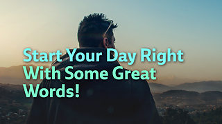 Start Your Day Right With Some Great Words! - Video