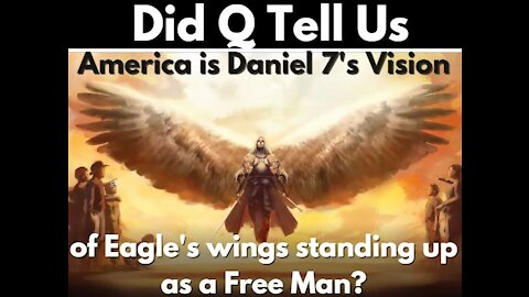 Did Q Tell us America is Daniel 7's Vision of Eagle's Wings Standing as a Man? 4-21-21