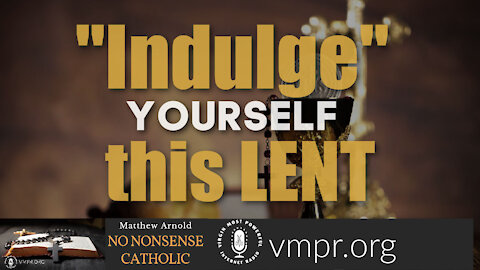 "03 Mar 21, No Nonsense Catholic: ""Indulge Yourself"" this Lent"
