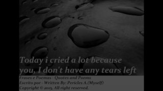 Today I cry a lot because you [Quotes and Poems]