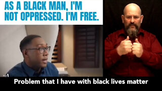 As a black man, I'm not oppressed. I'm free.