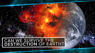 S2: Can We Survive the Destruction of the Earth? - Video