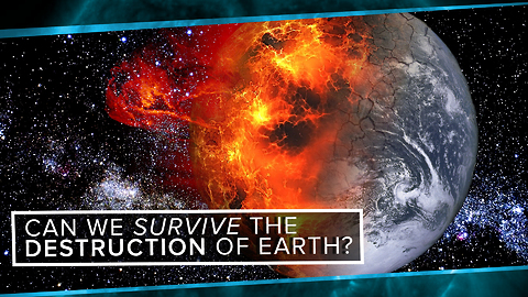 S2: Can We Survive the Destruction of the Earth?